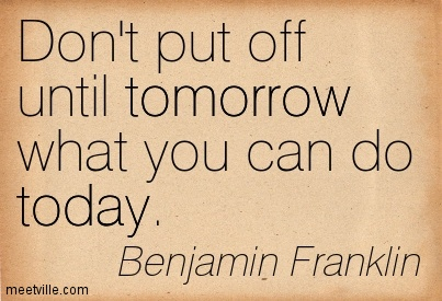 Quotation-Benjamin-Franklin-tomorrow-today-Meetville-Quotes-19319